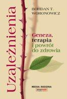 Uzależnienia. Geneza, terapia i powrót do zdrowia, Bohdan T. Woronowicz