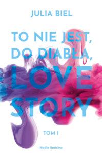Książka To nie jest, do diabła, love story. Tom 1, Julia Biel