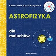 Astrofizyka dla maluchów, Chris Ferrie , Julia Kregenow