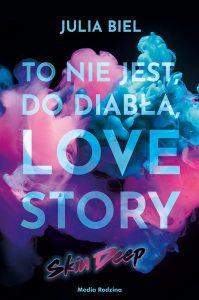 Książka To nie jest, do diabła, love story. Skin Deep, Julia Biel, tom 3