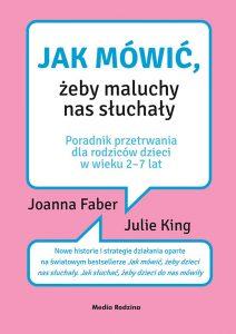 Jak mówić, żeby maluchy nas słuchały, Joanna Faber , Julie King
