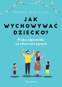 Jak wychowywać dziecko?, Maria Molicka