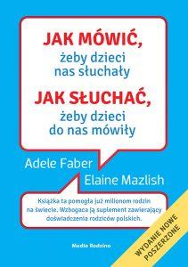 Książka Jak mówić, żeby dzieci nas słuchały. Jak słuchać, żeby do nas mówiły